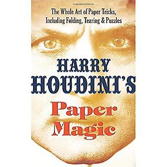Harry Houdinis papper Magic: hela konsten att papper Tricks, inklusive vikning, riva och pussel