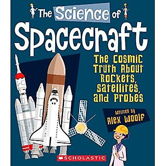The Science of Spacecraft: The Cosmic Truth about Rockets, Satellites, and Probes (Science of Engineering)