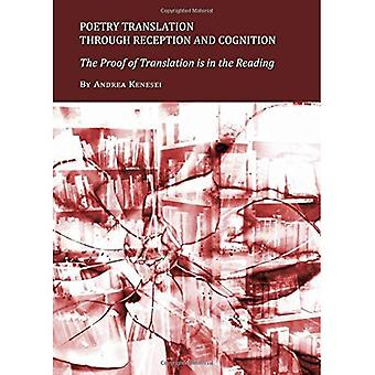 Poetry Translation Through Reception and Cognition: The Proof of Translation is in the Reading