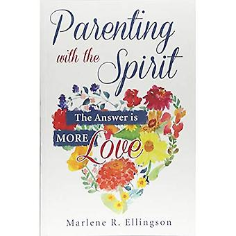 Parenting with the Spirit: The Answer Is More Love