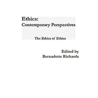 Ethics: Contemporary Perspectives: The Ethics of� Ethics