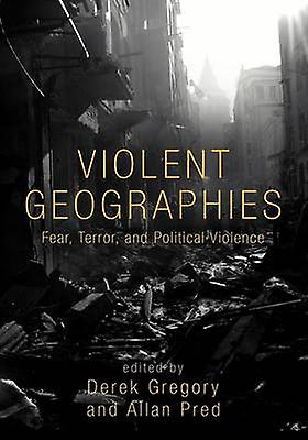 Violent Geographies Fear Terror and Political Violence by Gregory & Derek
