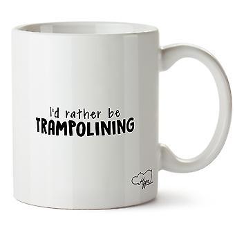 Hippowarehouse I'd Rather Be Trampolining Printed Mug Cup Ceramic 10oz