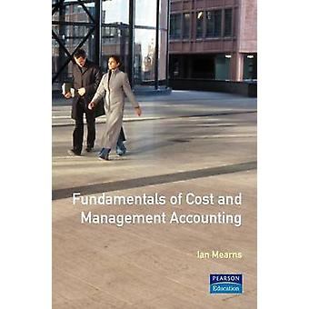 Fundamentals of Cost and Management Accounting by Mearns & Ian