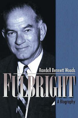 Fulbright A Biography by boiss & Randall Bennett