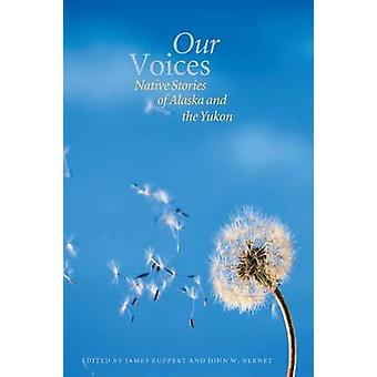 Our Voices Native Stories of Alaska and the Yukon by Ruppert & James