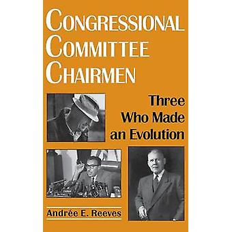 Congressional Committee Chairmen Three Who Made an Evolution by Reeves & Andree E.