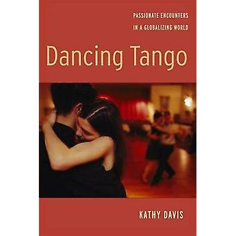 Dancing Tango Passionate Encounters in a Globalizing World by Davis & Kathy