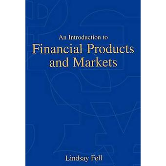 An Introduction to Financial Products and Markets by Fell & Lindsay