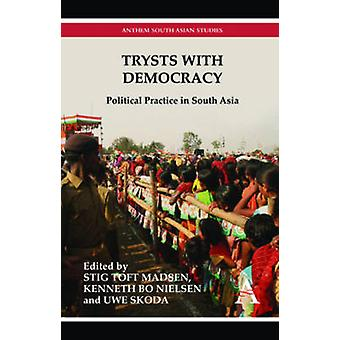 Trysts with Democracy Political Practice in South Asia by Madsen & Stig T.