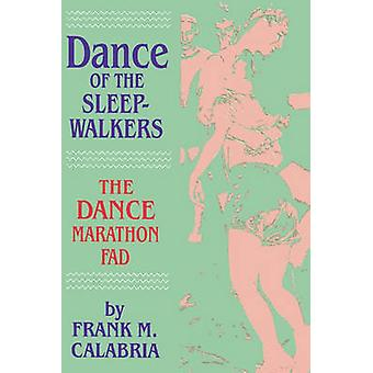Dance of the Sleepwalkers The Dance Marathon Fad by Calabria & Frank M.