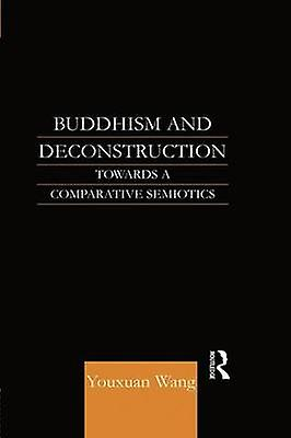 Buddhism and Deconstruction  Towards a Comparative Semiotics by Wang & Dr Youxuan