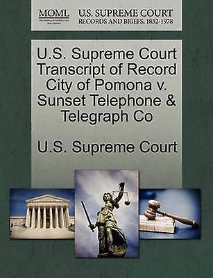 U.S. Supreme Court Transcript of Record City of Pomona v. Sunset Telephone  Telegraph Co by U.S. Supreme Court