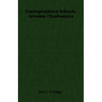 Correspondence Schools Lyceums Chautauquas by Noffsinger & John S.