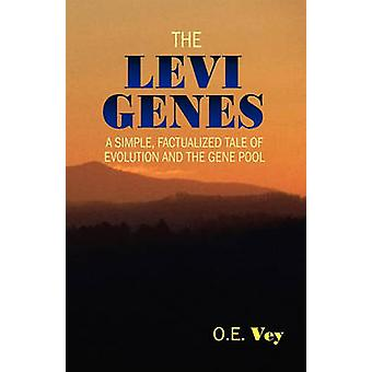 The Levi Genes A Simple Factualized Tale of Evolution and the Gene Pool by Vey & O. E.