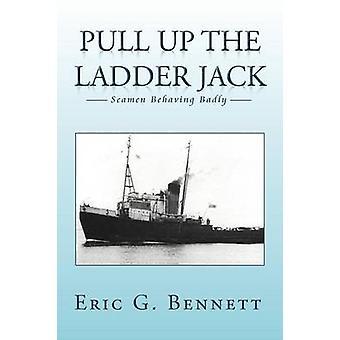 ZIEHEN Sie die Leiter JACK Seeleute BEHAVING BADLY von Bennett & Eric G.