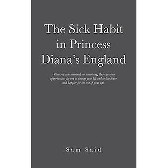The Sick Habit in Princess Dianas England by Said & Sam