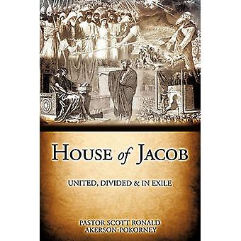House Of Jacob  United Divided  In Exile by AkersonPokorney & Pastor Scott Ronald