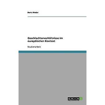 Geschlechterverhltnisse im europischen Kontext by Meder & Boris