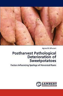 Postharvest Pathological Deterioration of Sweetpotatoes by Kihurani & Agnes W.