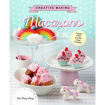 Creative Baking - Macarons by Tan Phay Shing - 9789814721417 Book