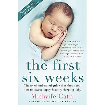 The First Six Weeks: The Tried-And-Tested Guide That Shows You How to Have a Happy, Healthy Sleeping Baby