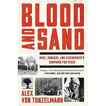 Blood and Sand - Suez - Hungary - and Eisenhower's Campaign for Peace