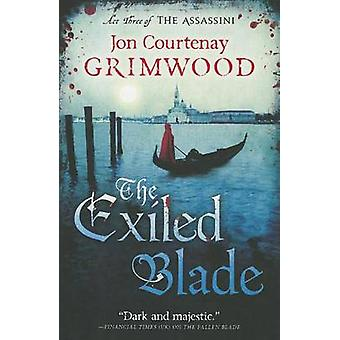 The Exiled Blade by Jon Courtenay Grimwood - 9780316074360 Book