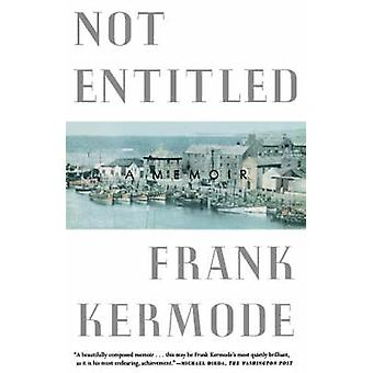 NOT ENTITLED PB by Frank Kermode - 9780374525927 Book