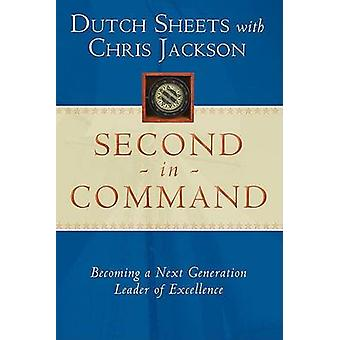Second in Command - Becoming a Next Generation Leader of Excellence by