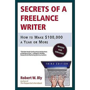 Secrets of a Freelance Writer - How to Make $100 -000 a Year or More (