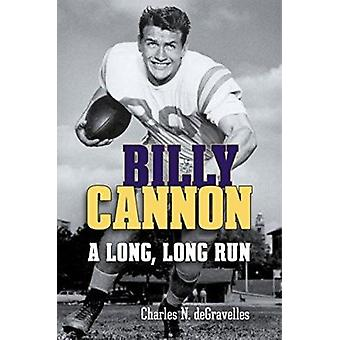 Billy Cannon - A Long - Long Run by Charles N Degravelles - 9780807162