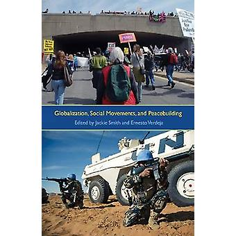 Globalization - Social Movements and Peacebuilding by Ernesto Verdeja