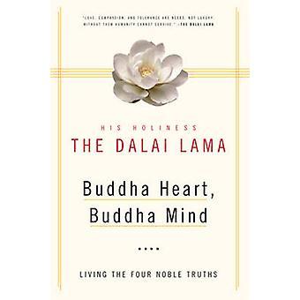 Buddha Heart - Buddha Mind - Living the Four Noble Truths by Dalai Lam