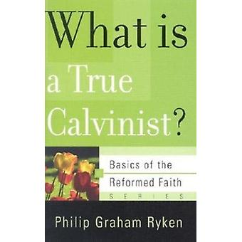 What Is a True Calvinist? Book