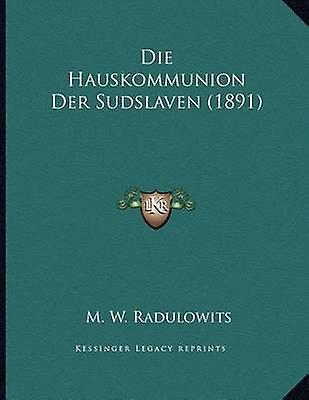 Die Hauskommunion Der Sudslaven (1891) by M W Radulowits - 9781168010