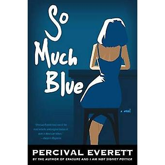So Much Blue by Percival Everett - 9781555977825 Book