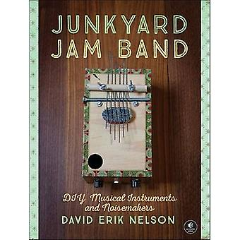 Junkyard Jam Band - DIY Musical Instruments and Noisemakers by David E