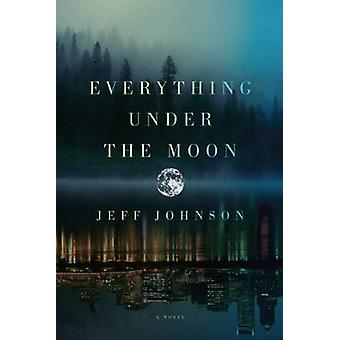 Everything Under the Moon by Jeff Johnson - 9781593766481 Book
