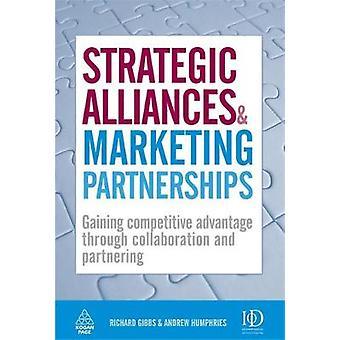 Strategic Alliances  Marketing Partnerships Gaining Competitive Advantage Through Collaboration and Partnering by Gibbs & Richard