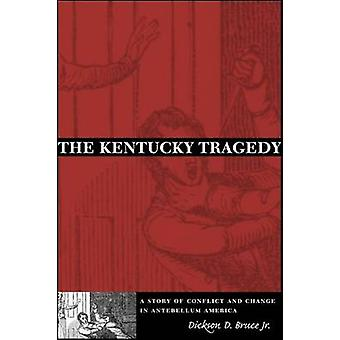 The Kentucky Tragedy - A Story of Conflict and Change in Antebellum Am