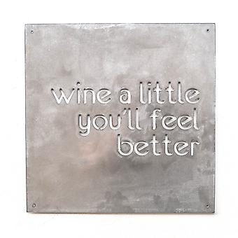 Wine a little you'll feel better - metal cut sign 15x15in