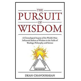 Udøvelse af visdom en kronologisk undersøgelse af verdens mest indflydelsesrige søgere af visdom inden for teologi filosofi og videnskab af Chavooshian & Dean