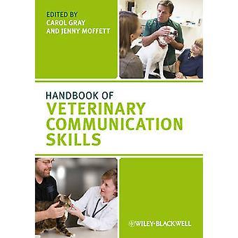 Handbook of Veterinary Communication Skills by Carol Gray & Jenny Moffett