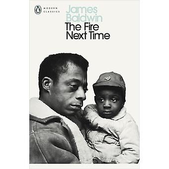 The Fire Next Time: My Dungeon Shook; Down at the Cross (Penguin Modern Classics) (Paperback) by Baldwin James