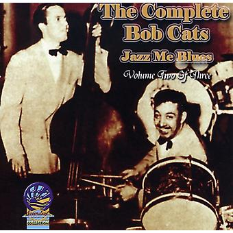 Bob Cats - Vol. 2-Complete Bob Cats Jazz Me Blues [CD] USA import