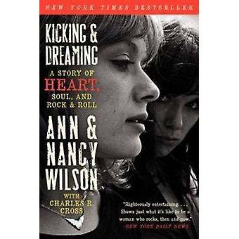 Kicking and Dreaming - A Story of Heart - Soul - and Rock and Roll by