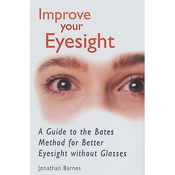 Improve Your Eyesight - A Guide to the Bates Method for Better Eyesigh