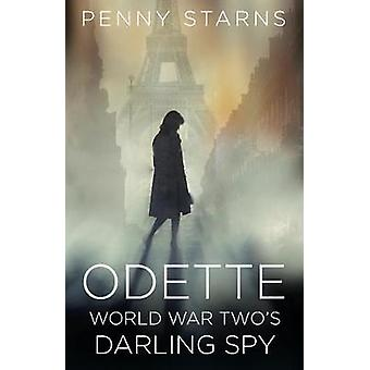 Odette - World War Two's Darling by Penny Starns - 9780750984379 Book