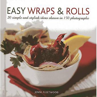 Lätt Wraps & rullar - 20 enkla och eleganta idéer visas i 150 Photogra